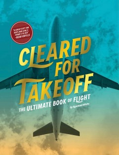 Cleared for takeoff : the ultimate book of flight / by Rowland White.