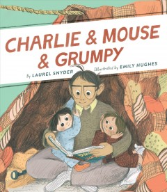 Charlie & Mouse & Grumpy /  by Laurel Snyder ; illustrated by Emily Hughes. - by Laurel Snyder ; illustrated by Emily Hughes.