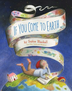 If you come to Earth /  by Sophie Blackall. - by Sophie Blackall.