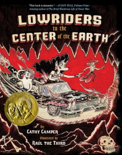 Lowriders to the center of the Earth /  by Cathy Camper ; illustrated by Raúl the Third. - by Cathy Camper ; illustrated by Raúl the Third.