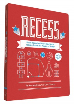Recess : from dodgeball to double Dutch : classic games for players of today / Ben Applebaum and Dan DiSorbo with Michael Ferrari ; insights from Julia Askin [and 12 others]. - Ben Applebaum and Dan DiSorbo with Michael Ferrari ; insights from Julia Askin [and 12 others].