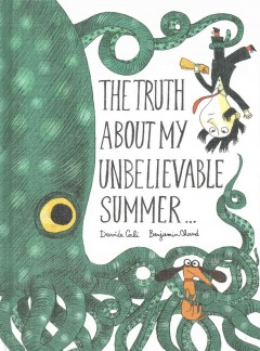 The truth about my unbelievable summer ... /  text, Davide Cali ; illustrations, Benjamin Chaud.