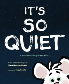 It's so quiet : a not-quite-going-to-bed-book / by Sherri Duskey Rinker, illustrated by Tony Fucile. - by Sherri Duskey Rinker, illustrated by Tony Fucile.