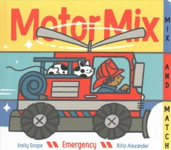 Motor mix emergency : invent your own mix-and-match vehicles! / by Emily Snape ; illustrated by Rilla Alexander. - by Emily Snape ; illustrated by Rilla Alexander.