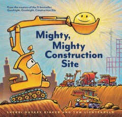 Mighty, mighty construction site /  Sherri Duskey Rinker and Tom Lichtenheld.