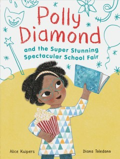 Polly Diamond and the super, stunning, spectacular school fair /  Alice Kuipers ; Diana Toledano [illustrator].