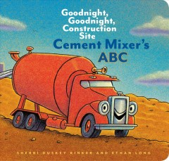 Cement Mixer's ABC / Goodnight, Goodnight, Construction Site Sherri Duskey Rinker and Ethan Long.