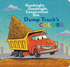 Dump Truck's colors / Goodnight, Goodnight, Construction Site Sherri Duskey Rinker and Ethan Long.
