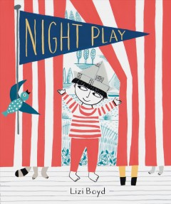 Night play : a bedtime story in three acts / Lizi Boyd.