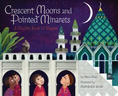 Crescent moons and pointed minarets : a Muslim book of shapes / by Hena Khan ; illustrated by Mehrdokht Amini. - by Hena Khan ; illustrated by Mehrdokht Amini.