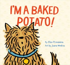 I'm a baked potato! /  by Elise Primavera ; art by Juana Medina.