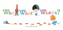 Who what where? /  Olivier Tallec. - Olivier Tallec.