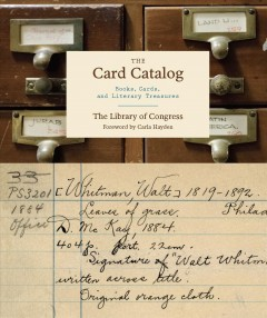 The card catalog : books, cards, and literary treasures / the Library of Congress ; foreword by Carla Hayden ; [text written by Peter Devereaux].