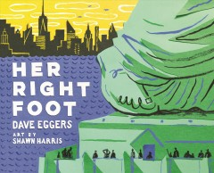 Her right foot /  Dave Eggers. - Dave Eggers.