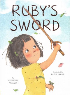 Ruby's sword /  by Jacqueline Véissid ; illustrated by Paola Zakimi. - by Jacqueline Véissid ; illustrated by Paola Zakimi.