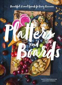 Platters and boards : beautiful, casual spreads for every occasion / Shelly Westerhausen & Wyatt Worcel. - Shelly Westerhausen & Wyatt Worcel.