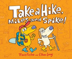 Take a hike, Miles and Spike! /  Travis Foster and Ethan Long. - Travis Foster and Ethan Long.