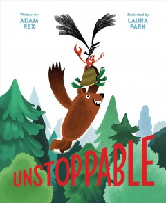 Unstoppable! /  written by Adam Rex ; illustrated by Laura Park.