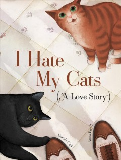 I hate my cats : (a love story) / Davide Cali ; [illustrations] Anna Pirolli. - Davide Cali ; [illustrations] Anna Pirolli.