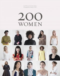 200 women : who will change the way you see the world / created by Geoff Blackwell & Ruth Hobday ; photography by Kieran E. Scott ; US editor, Sharon Gelman. - created by Geoff Blackwell & Ruth Hobday ; photography by Kieran E. Scott ; US editor, Sharon Gelman.