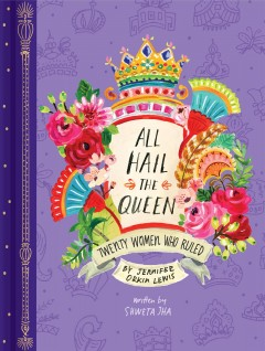 All hail the queen : twenty women who ruled / By Jennifer Orkin Lewis ; Written by Shweta Jha. - By Jennifer Orkin Lewis ; Written by Shweta Jha.