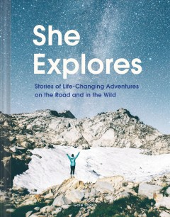 She explores : stories of life-changing adventures on the road and in the wild / Gale Straub.