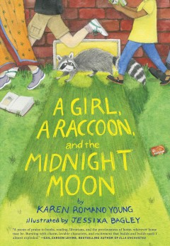 A girl, a raccoon, and the midnight moon /  by Karen Romano Young ; illustrated by Jessixa Bagley. - by Karen Romano Young ; illustrated by Jessixa Bagley.