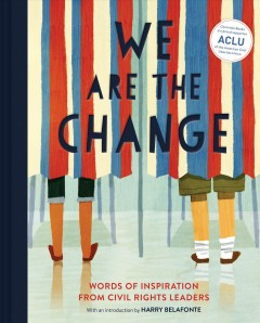 We are the change : words of inspiration from civil rights leaders / with art from Selina Alko [and 15 others] ; with an introduction by Harry Belafonte. with an introduction by Harry Belafonte.