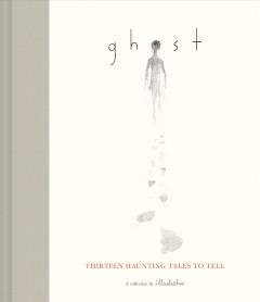 Ghost : thirteen haunting tales to tell / a collection by illustratus. - a collection by illustratus.