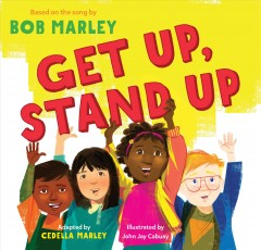 Get up, stand up /  adapted by Cedella Marley ; illustrated by John Jay Cabuay. - adapted by Cedella Marley ; illustrated by John Jay Cabuay.