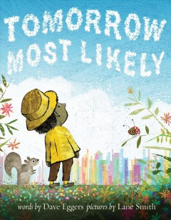 Tomorrow most likely /  words by Dave Eggers ; pictures by Lane Smith.