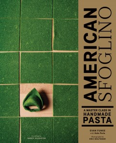 American sfoglino : a master class in handmade pasta / Evan Funke with Katie Parla ; photographs by Eric Wolfinger ; foreword by Nancy Silverton. - Evan Funke with Katie Parla ; photographs by Eric Wolfinger ; foreword by Nancy Silverton.