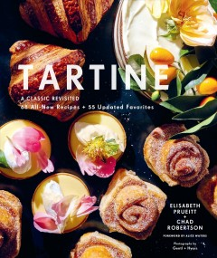 Tartine : a classic revisited : 68 all-new recipes + 55 updated favorites / Elisabeth Prueitt + Chad Robertson ; foreword by Alice Waters ; photographs by Gentl + Hyers ; with editorial collaboration from Carolyn Nugent, Lynn Echeverria + Maria Zizka.