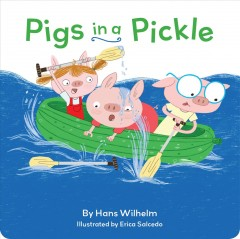 Pigs in a pickle /  by Hans Wilhelm ; illustrated by Erica Salcedo. - by Hans Wilhelm ; illustrated by Erica Salcedo.