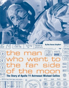 The man who went to the far side of the moon : the story of Apollo 11 astronaut Michael Collins / by Bea Uusma Schyffert. - by Bea Uusma Schyffert.