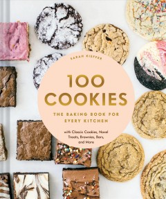 100 cookies : the baking book for every kitchen with classic cookies, novel treats, brownies, bars, and more / Sarah Kieffer.