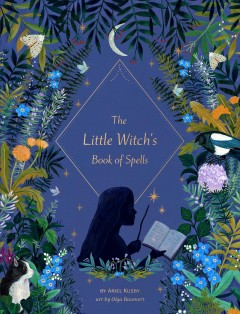 The little witch's book of spells /  by Ariel Kusby ; art by Olga Baumert.