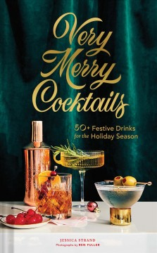 Very merry cocktails : 50+ festive drinks for the holiday season / Jessica Strand ; photographs by Ren Fuller. - Jessica Strand ; photographs by Ren Fuller.