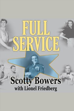 Full service : my adventures in Hollywood and the secret sex lives of the stars / Scotty Bowers with Lionel Friedberg.