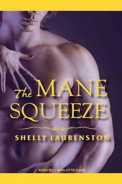 The mane squeeze /  Shelly Laurenston.
