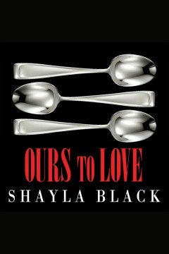 Ours to love /  Shayla Black.