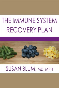 The immune system recovery plan : a doctor's 4-step program to treat autoimmune disease / Susan Blum.