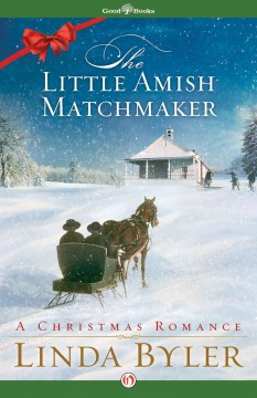 The little Amish matchmaker : a Christmas romance / Linda Byler. - Linda Byler.