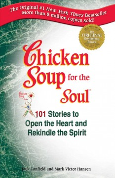 Chicken soup for the soul : stories to open the heart and rekindle the spirit / [compiled by] Jack Canfield [and] Mark Victor Hansen. - [compiled by] Jack Canfield [and] Mark Victor Hansen.