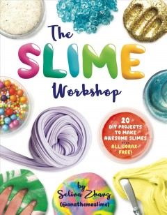The slime workshop : 20 DIY projects to make awesome slime, all Borax-free! / by Selina Zhang (@anathemaslime). - by Selina Zhang (@anathemaslime).