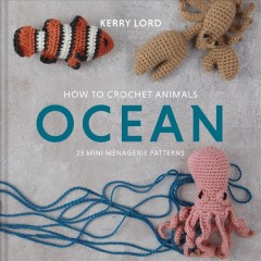 How to crochet animals. 25 mini menagerie patterns / Kerry Lord. - Kerry Lord.
