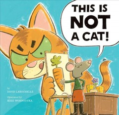 This is not a cat! /  by David LaRochelle ; illustrated by Mike Wohnoutka. - by David LaRochelle ; illustrated by Mike Wohnoutka.
