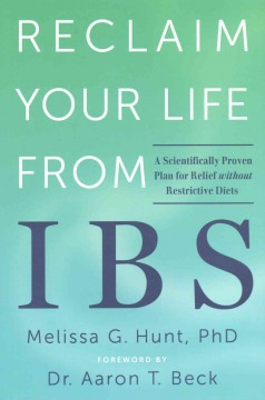 Reclaim your life from IBS /  Melissa G. Hunt ; foreword by Aaron T. Beck. - Melissa G. Hunt ; foreword by Aaron T. Beck.