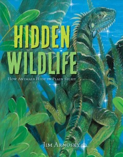 Hidden wildlife : how animals hide in plain sight / Jim Arnosky.