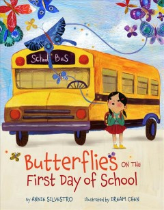 Butterflies on the first day of school /  by Annie Silvestro ; illustrated by Dream Chen